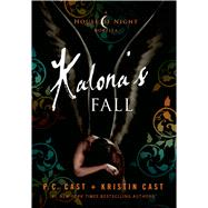 Kalona's Fall A House of Night Novella by Cast, P. C.; Cast, Kristin, 9781250046116