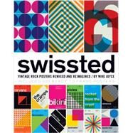 Swissted : Vintage Rock Posters Remixed and Reimagined by JOYCE, MIKE, 9781594746116