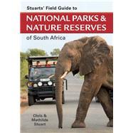 Stuarts' Field Guide to National Parks & Nature Reserves of South Africa by Stuart, Chris; Stuart, Mathilde, 9781775846116