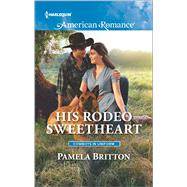 His Rodeo Sweetheart by Britton, Pamela, 9780373756117