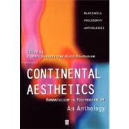 Continental Aesthetics : Romanticism to Postmodernism - An Anthology by Kearney, Richard; Rasmussen, David, 9780631216117