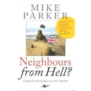 Neighbours from Hell?: English Attitudes to the Welsh by Parker, Mike, 9780862436117