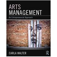 Arts Management: An entrepreneurial approach by Walter; Carla, 9781138886117