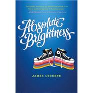 Absolute Brightness by Lecesne, James, 9781250106117