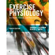 Exercise Physiology for Health Fitness and Performance by Plowman, Sharon A.; Smith, Denise L., 9781451176117