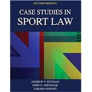 Case Studies in Sport Law 2nd Edition by Andrew Pittman, 9781492526117