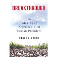 Breakthrough The Making of America's First Woman President by Cohen, Nancy L., 9781619026117