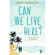 Can We Live Here?: Finding a Home in Paradise by Alderson, Sarah, 9781910536117