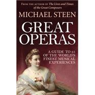 Great Operas A Guide to 25 of the World's Finest Musical Experiences by Steen, Michael, 9781848316119