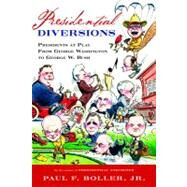 Presidential Diversions: Presidents at Play From George Washington to George W. Bush by Boller, Paul F., Jr., 9780151006120