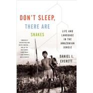 Don't Sleep, There Are Snakes by Everett, Daniel L., 9780307386120
