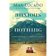 Anxious for Nothing by Lucado, Max, 9780718096120