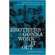Brothers Gonna Work It Out : Sexual Politics in the Golden Age of Rap Nationalism by Cheney, Charise L., 9780814716120