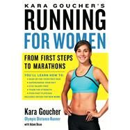 Kara Goucher's Running for Women : From First Steps to Marathons by Kara Goucher; Adam Bean, 9781439196120
