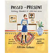 Passed and Present Keeping Memories of Loved Ones Alive by Gilbert, Allison, 9781580056120