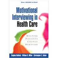 Motivational Interviewing in Health Care Helping Patients Change Behavior by Rollnick, Stephen; Miller, William R.; Butler, Christopher C., 9781593856120