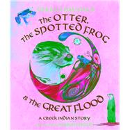 The Otter, the Spotted Frog & the Great Flood A Creek Indian Story by Hausman, Gerald; Shiloh, Ramon, 9781937786120