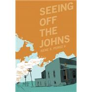 Seeing Off the Johns by Perez, Rene S., II, 9781941026120