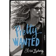 Pretty Wanted by Ludwig, Elisa, 9780062066121