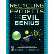 Recycling Projects for the Evil Genius by Gehrke, Russel, 9780071736121