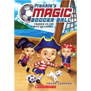 Frankie's Magic Soccer Ball #1: Frankie vs. the Pirate Pillagers by Lampard, Frank, 9780545666121