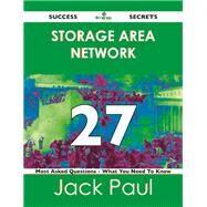 Storage Area Network 27 Success Secrets: 27 Most Asked Questions on Storage Area Network by Paul, Jack, 9781488526121