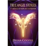 True Angel Stories : 777 Messages of Hope and Inspiration