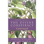 The Divine Conspiracy Continued by Willard, Dallas; Black, Gary, Jr., 9780062296122