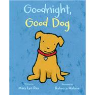 Goodnight, Good Dog by Ray, Mary Lyn; Malone, Rebecca, 9780544286122