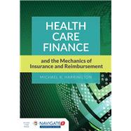 Health Care Finance and the Mechanics of Insurance and Reimbursement by Harrington, Michael K., 9781284026122