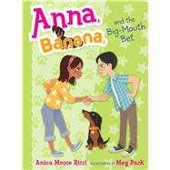 Anna, Banana, and the Big-mouth Bet by Rissi, Anica Mrose; Park, Meg, 9781481416122
