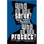 Who Do You Serve, Who Do You Protect? by Garza, Alicia; Schenwar, Maya; Macaré, Joe; Price, Alana Yu-lan, 9781608466122