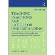 Teaching Fractions and Ratios for Understanding: Essential Content Knowledge and Instructional Strategies for Teachers by Lamon; Susan J., 9780415886123