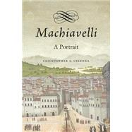 Machiavelli: A Portrait by Celenza, Christopher S., 9780674416123