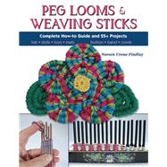 Peg Looms and Weaving Sticks Complete How-to Guide and 30+ Projects by Crone-Findlay, Noreen, 9780811716123