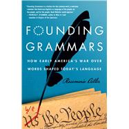 Founding Grammars How Early America's War Over Words Shaped Today's Language by Ostler, Rosemarie, 9781250046123