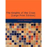 Knights of the Cross; or, Krzyzacy : A Historical Romance by Sienkiewicz, Henryk, 9781426436123