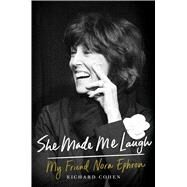 She Made Me Laugh My Friend Nora Ephron by Cohen, Richard, 9781476796123
