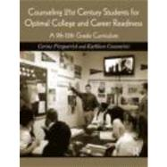 Counseling 21st Century Students for Optimal College and Career Readiness: A 9th-12th Grade Curriculum by Fitzpatrick; Corine, 9780415876124
