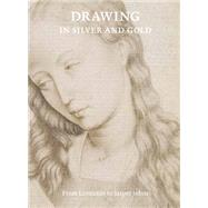 Drawing in Silver and Gold by Sell, Stacey; Chapman, Hugo; Schenck, Kimberly (CON); Hand, John Oliver (CON); Bartrum, Giulia (CON), 9780691166124