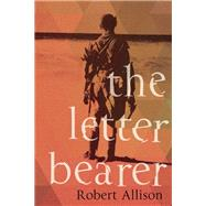 The Letter Bearer A Novel by Allison, Robert, 9781619026124