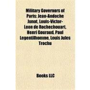 Military Governors of Paris : Jean-Andoche Junot, Louis-Victor-Léon de Rochechouart, Henri Gouraud, Paul Legentilhomme, Louis Jules Trochu by , 9781155226125
