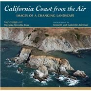 California Coast from the Air: Images of a Changing Landscape by Griggs, Gary; Ross, Deepika Shrestha; Adelman, Kenneth; Adelman, Gabrielle, 9780878426126