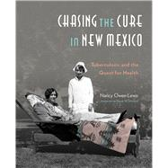 Chasing the Cure in New Mexico: Tuberculosis and the Quest for Health by Lewis, Nancy Owen, 9780890136126