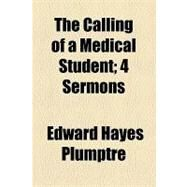 The Calling of a Medical Student: 4 Sermons by Plumptre, Edward Hayes, 9781154466126