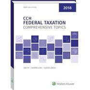 CCH Federal Taxation Comprehensive Topics 2018 by Smith, Ephraim P.; Harmelink, Philip J.; Hasselback, James R.; Englebrecht, Ted D.; Fenn, Christopher J., 9780808046127