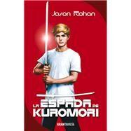 La espada de Kuromori by Rohan, Jason, 9786077356127
