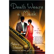 Death Wears a Mask An Amory Ames Mystery by Weaver, Ashley, 9781250096128