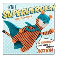 Knit Superheroes! by Danger, Rebecca, 9781604686128