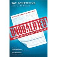 Unqualified: Stop Making Excuses and Start Fulfilling Your Purpose by Schatzline, Pat, 9781629986128